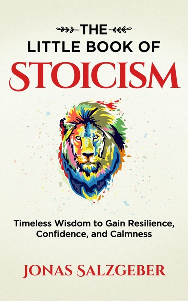 The Little Book of Stoicism: Timeless Wisdom to Gain Resilience, Confidence, and Calmness by Jonas Salzgeber Book Summary, Reviews and E-Book Download