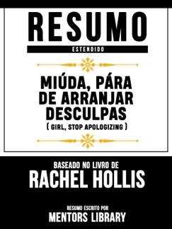 Resumo Estendido: Miúda, Pára De Arranjar Desculpas (Girl Stop Apologizing) - Baseado No Livro De Rachel Hollis E-Book Download