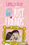 Let's Be Just Friends (A New Adult College Romance) book summary, reviews and download