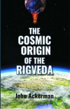 The Cosmic Origin of the Rigveda book summary, reviews and download