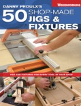 Danny Proulx's 50 Shop-Made Jigs & Fixtures book summary, reviews and download