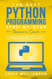 The Best Python Programming Step-By-Step Beginners Guide Easily Master Software engineering with Machine Learning, Data Structures, Syntax, Django Object-Oriented Programming, and AI application book summary, reviews and download