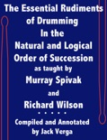 The Essential Rudiments of Drumming In the Natural and Logical Order of Succession as taught by Murray Spivak and Richard Wilson book summary, reviews and download