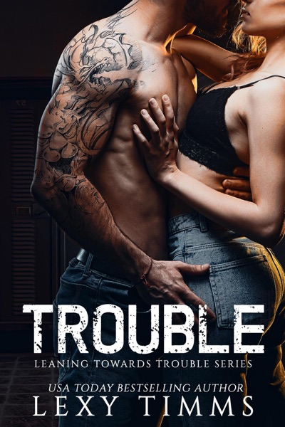 Trouble by Lexy Timms Book Summary, Reviews and E-Book Download