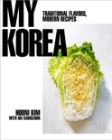 My Korea: Traditional Flavors, Modern Recipes book summary, reviews and download