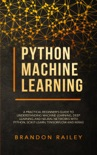 Python Machine Learning: A Practical Beginner's Guide to Understanding Machine Learning, Deep Learning and Neural Networks with Python, Scikit-Learn, Tensorflow and Keras book summary, reviews and download