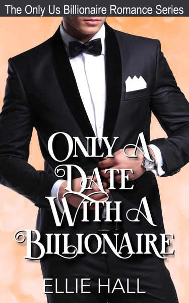 Only a Date with a Billionaire by Ellie Hall Book Summary, Reviews and E-Book Download