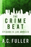 The Crime Beat: Los Angeles book summary, reviews and downlod