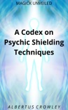 A Codex on Psychic Shielding Techniques book summary, reviews and download