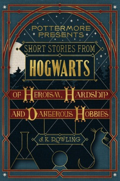 Short Stories from Hogwarts of Heroism, Hardship and Dangerous Hobbies E-Book Download