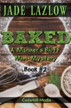 Baked: A Mariner's Bluff Mini-Mystery book summary, reviews and download