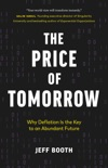 The Price of Tomorrow: Why Deflation is the Key to an Abundant Future book summary, reviews and download