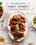 Half Baked Harvest Super Simple book summary, reviews and download