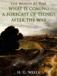 What is Coming? A Forecast of Things after the War book summary, reviews and downlod