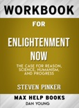 Enlightenment Now: The Case for Reason, Science, Humanism, and Progress by Steven Pinker by Steven Pinker (Max Help Workbooks) book summary, reviews and downlod