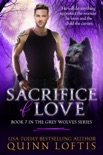 Sacrifice of Love: Book 7 of the Grey Wolves Series book summary, reviews and downlod