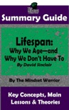 Summary Guide: Lifespan: Why We Age—and Why We Don't Have To: By David Sinclair The Mindset Warrior Summary Guide book summary, reviews and downlod