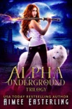 Alpha Underground Trilogy book summary, reviews and downlod