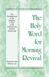 The Holy Word for Morning Revival - The Development of the Kingdom of God in the Christian Life and the Church Life book summary, reviews and downlod