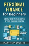 Personal Finance for Beginners - A Simple Guide to Take Control of Your Financial Situation e-book