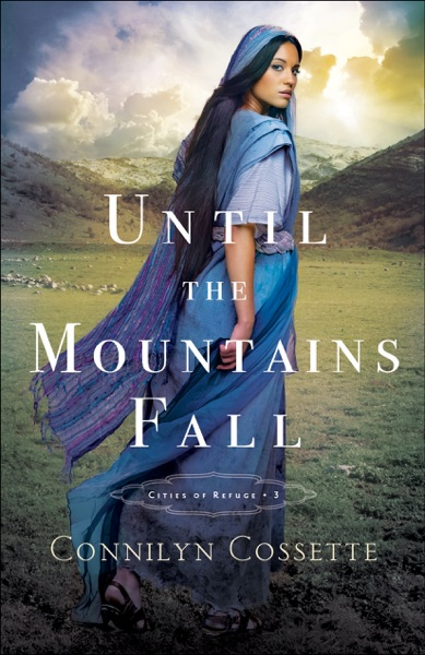 Until the Mountains Fall by Connilyn Cossette Book Summary, Reviews and E-Book Download