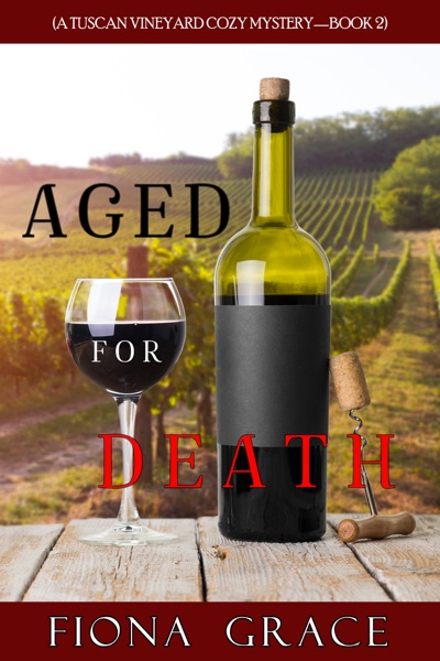 Aged for Death (A Tuscan Vineyard Cozy Mystery—Book 2) by Fiona Grace Book Summary, Reviews and E-Book Download
