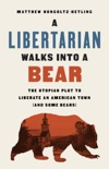 A Libertarian Walks Into a Bear book summary, reviews and download
