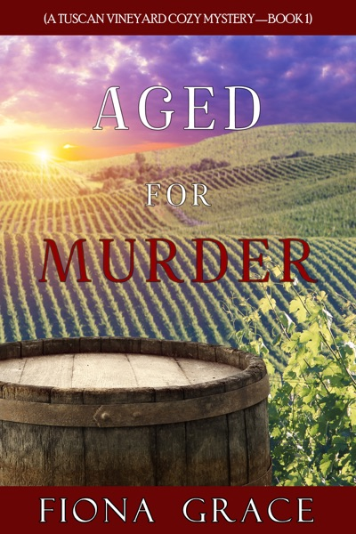 Aged for Murder (A Tuscan Vineyard Cozy Mystery—Book 1) by Fiona Grace Book Summary, Reviews and E-Book Download