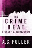 The Crime Beat: San Francisco book summary, reviews and downlod