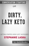 Dirty, Lazy, Keto: Getting Started: How I Lost 140 Pounds by Stephanie Laska: Conversation Starters book summary, reviews and downlod