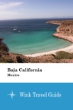 Baja California (Mexico) - Wink Travel Guide book summary, reviews and download