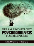 Dream Psychology Psychoanalysis for Beginners book summary, reviews and downlod