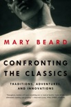 Confronting the Classics: Traditions, Adventures, and Innovations book synopsis, reviews