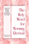 The Holy Word for Morning Revival - Living in the Reality of the Body of Christ by Keeping the Principles of the Body book summary, reviews and downlod