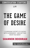 The Game of Desire: 5 Surprising Secrets to Dating with Dominance - and Getting What You Want by Shannon Boodram: Conversation Starters book summary, reviews and downlod