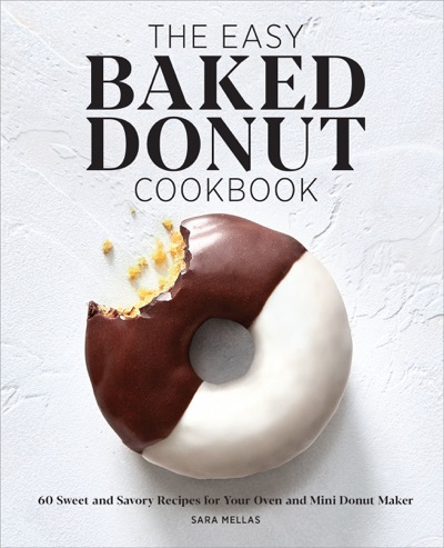 The Easy Baked Donut Cookbook: 60 Sweet and Savory Recipes for Your Oven and Mini Donut Maker by Sara Mellas Book Summary, Reviews and E-Book Download