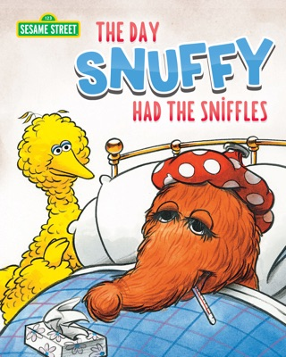 The Day Snuffy Had the Sniffles by Sesame Workshop book summary, reviews and downlod