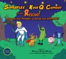 Superflex and Kool Q. Cumber to the Rescue! book summary, reviews and download
