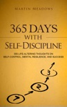 365 Days With Self-Discipline: 365 Life-Altering Thoughts on Self-Control, Mental Resilience, and Success book summary, reviews and downlod