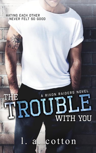 The Trouble With You by L. A. Cotton Book Summary, Reviews and E-Book Download