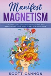 Manifest Magnetism: 7 Guided High Vibration Meditations for Manifesting Your Best Year Ever RIGHT NOW book summary, reviews and download