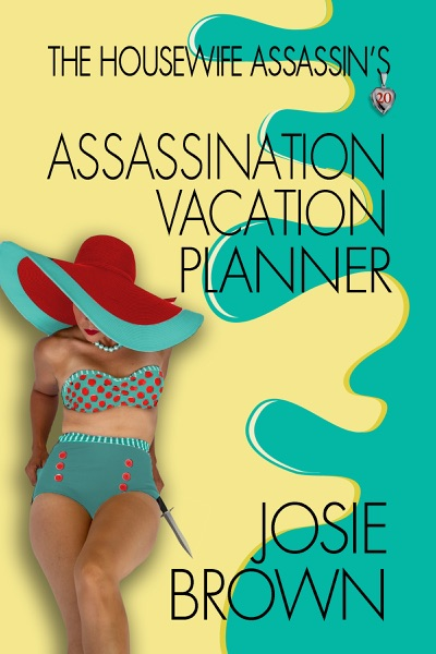 The Housewife Assassin's Assassination Vacation Planner by Josie Brown Book Summary, Reviews and E-Book Download