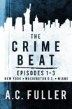 The Crime Beat, Episodes 1-3: New York, Washington D.C., Miami book summary, reviews and downlod