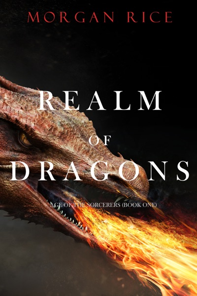Realm of Dragons (Age of the Sorcerers—Book One) by Morgan Rice Book Summary, Reviews and E-Book Download