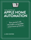Take Control of Apple Home Automation book summary, reviews and download