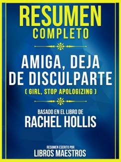 Resumen Completo de Amiga, Deja de Disculparte (girl, Stop Apologizing) - Basado En El Libro de Rachel Hollis E-Book Download