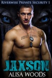 Jaxson (Riverwise Private Security 1) book summary, reviews and download