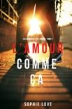 L'Amour Comme Ça (Les Chroniques De L'Amour – Tome 2) resumen del libro