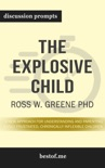 The Explosive Child: A New Approach for Understanding and Parenting Easily Frustrated, Chronically Inflexible Children by Ross W. Greene PhD (Discussion Prompts) book summary, reviews and downlod