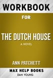 The Dutch House: A Novel by Ann Patchett (Max Help Workbooks) book summary, reviews and downlod